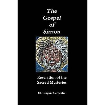 The Gospel of Simon Revelation of the Sacred Mysteries by Carpenter & Christopher