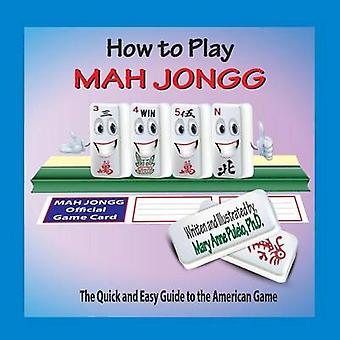 How to Play Mah Jongg The Quick and Easy Guide to the American Game by Puleio & Mary Anne