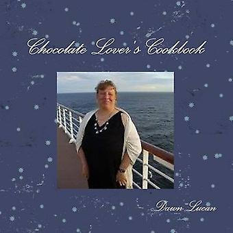 Chocolate Lovers Cookbook by Lucan & Dawn
