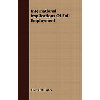 International Implications Of Full Employment by Fisher & Allen G.B.