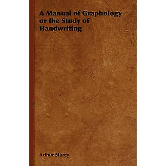 A Manual of Graphology or the Study of Handwriting by Storey & Arthur