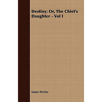 Destiny Or the Chiefs Daughter  Vol I by Ferrier & Susan