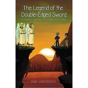 The Legend of the DoubleEdged Sword The Adventures of Alexander and Catherine by Vandermolen & Sandi