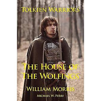 Tolkien WarriorsThe House of the Wolfings A Story that Inspired The Lord of the Rings by Morris & William