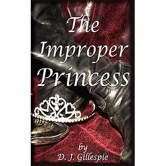 The Improper Princess A Fairy Tale for GrownUps by Gillespie & D. J.
