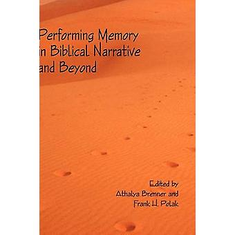 Performing Memory in Biblical Narrative and Beyond by Brenner & Athalya