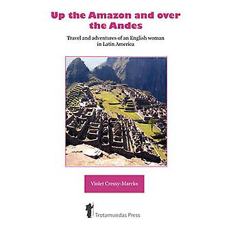 Up the Amazon and Over the Andes by CressyMarcks & Violet