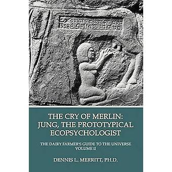 The Cry of Merlin Jung the Prototypical Ecopsychologist by Merritt & Dennis L