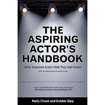 The Aspiring Actors Handbook What Seasoned Actors Wished They Had Known by Cheek & Molly