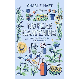 No Fear Gardening by Charlie Hart