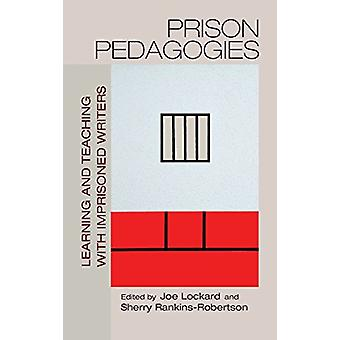 Prison Pedagogies - Learning and Teaching with Imprisoned Writers par J