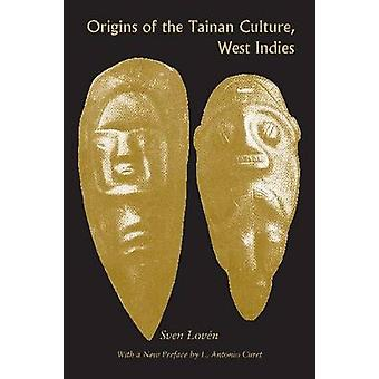 Origins of the Tainan Culture - West Indies by Sven Loven - 978081735