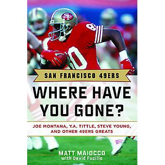 San Drancisco 49ers - Where Have You Gone? by Matt Maiocco - David Fuc