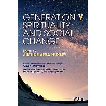 Generation Y - Spirituality and Social Change by Justine Afra Huxley