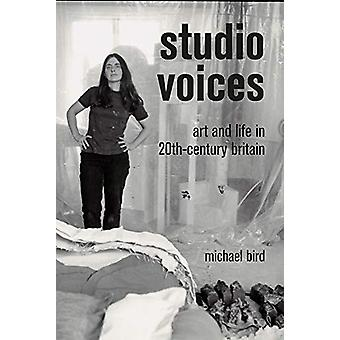 Studio Voices - Art and Life in 20th-Century Britain by Michael Bird -