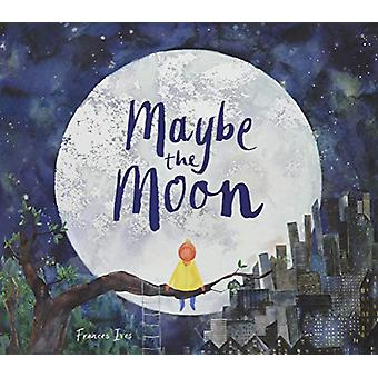 Maybe the Moon by Frances Ives - 9781910552827 Book