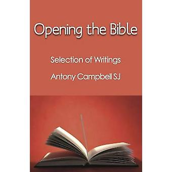 Opening the Bible - Selected Writings of Antony Campbell Sj by Antony