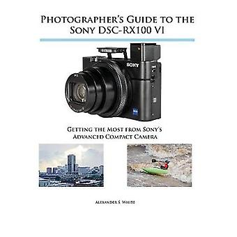 Photographer's Guide to the Sony DSC-RX100 VI - Getting the Most from