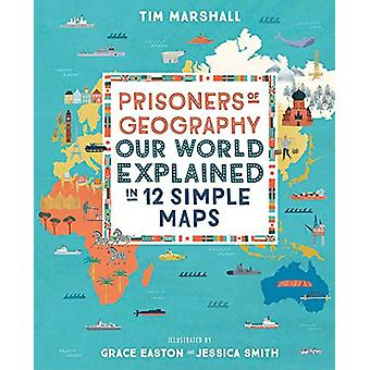 Prisoners of Geography - Our World Explained in 12 Simple Maps by Tim