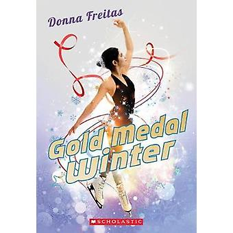 Gold Medal Winter by Research Associate Donna Freitas - 9780545643788