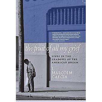 The Fruit Of All My Grief by J. Malcolm Garcia - 9781609809539 Book