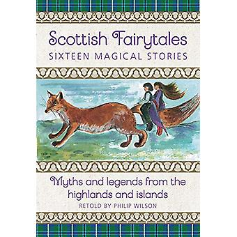 Scottish Fairytales - Sixteen magical myths and legends from the highl
