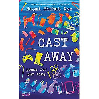 Cast Away - Poems for Our Time by Naomi Shihab Nye - 9780062907691 Book