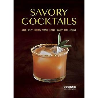 Savory Cocktails - Sour * Spicy * Herbal * Umami * Bitter * Smoky * Ri
