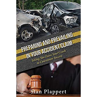 Preparing and Prevailing in Your Accident Claim - Taking You From Your
