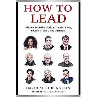 How to Lead by Rubenstein & David M.