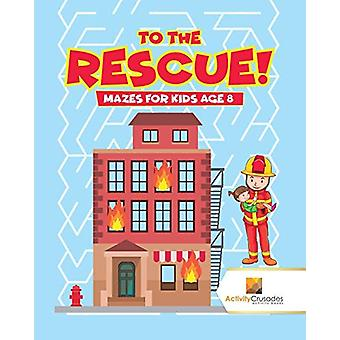 To the Rescue! - Mazes for Kids Age 8 by Activity Crusades - 978022822