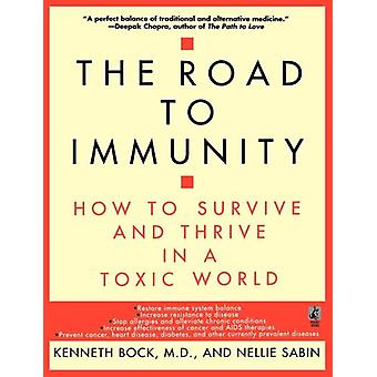 The Road to Immunity - How to Survive and Thrive in a Toxic World by K