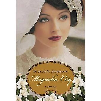 Magnolia City by Duncan W. Alderson - 9780758292759 Book