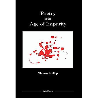 Poetry in the Age of Impurity by Thomas Sanfilip - 9780962530692 Book