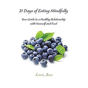 21 Days of Eating Mindfully - Your Guide to a Healthy Relationship wit