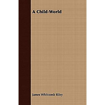 A Child-World by James Whitcomb Riley - 9781409798811 Book