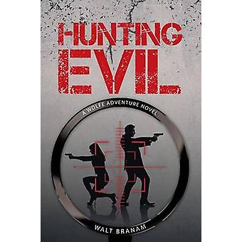 Hunting Evil - A Wolfe Adventure Novel by Walt Branam - 9781458219176