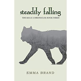 Steadily Falling - The Relic Chronicles - Book Three by Emma Brand - 9