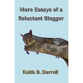 More Essays of a Reluctant Blogger by Keith B Darrell - 9781935971276
