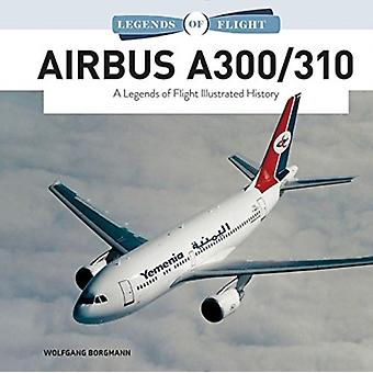 Airbus A300310 A Legends of Flight Illustrated History por Wolfgang Borgmann
