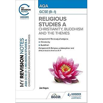 My Revision Notes AQA GCSE 91 Religious Studies Specification A Christianity Buddhism and the Religious Philosophical and Ethical Themes