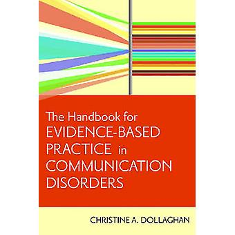 The Handbook for EvidenceBased Practice in Communication Disorders by Chris A. Dollaghan