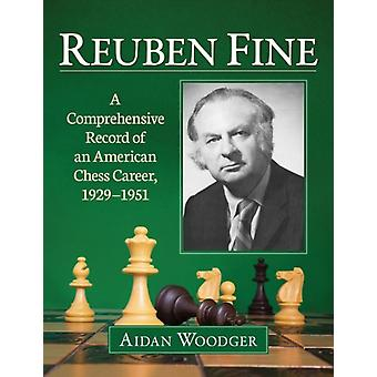 Reuben Fine  A Comprehensive Record of an American Chess Career 19291951 by Aidan Woodger