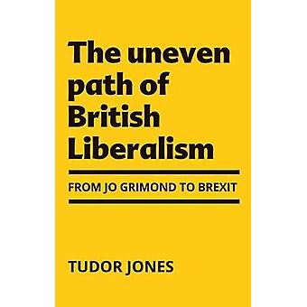 Het ongelijke pad van het Britse liberalisme Van Jo Grimond naar Brexit tweede editie