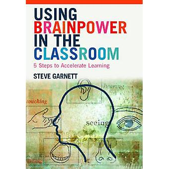 Using Brainpower in the Classroom - Five Steps to Accelerate Learning
