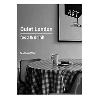 Quiet London - Food & Drink by Siobhan Wall - 9780711235588 Book