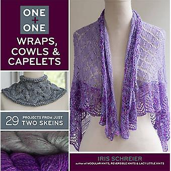 One + One - Wraps - Cowls & Capelets - 29 Projects from Just Two Skeins