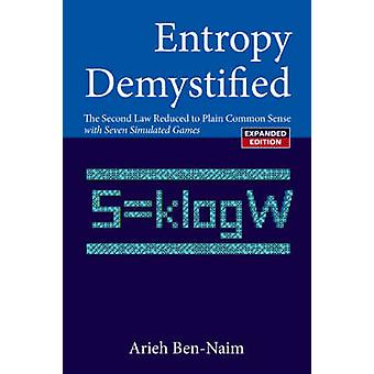 Entropy Demystified - The Second Law Reduced to Plain Common Sense (Re