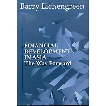 Financial Development in Asia - The Way Forward by Barry J. Eichengree