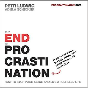 End of Procrastination: How� to stop postponing and live a fulfilled life